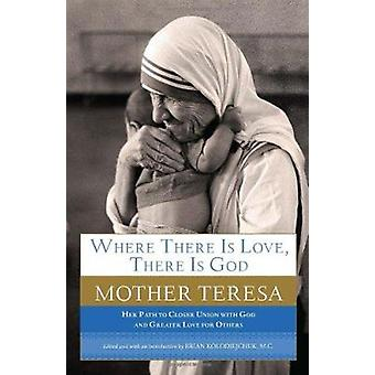 Where There Is Love - There Is God - Her Path to Closer Union with God