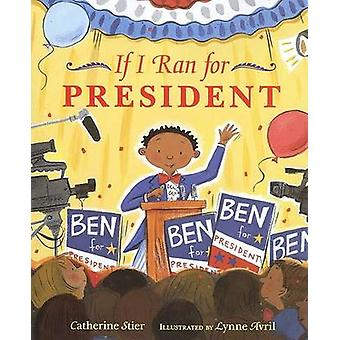 If I Ran for President by Catherine Stier - Lynne Avril - 97808075354