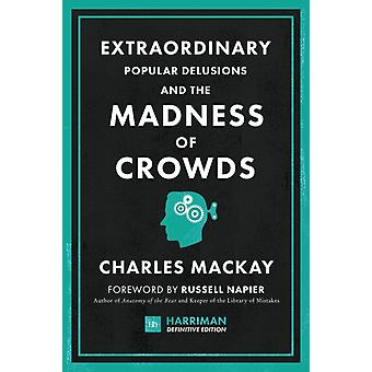 Extraordinary Popular Delusions and the Madness of Crowds Harriman Definitive Edition The classic guide to crowd psychology financial folly and surprising superstition by Mackay & Charles