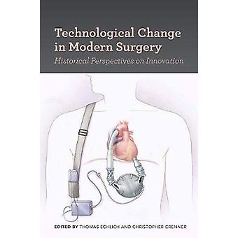 Technological Change in Modern Surgery by Thomas Schlich