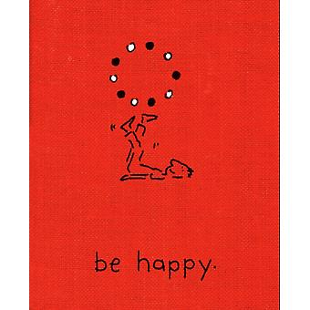 Be Happy Deluxe Edition  A Little Book to Help You Live a Happy Life by Monica Sheehan
