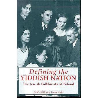 Defining the Yiddish Nation The Jewish Folklorists of Poland by Gottesman & Itzik Nakhmen