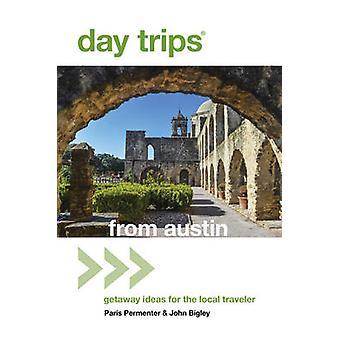 Day Trips from Austin Getaway Ideas For The Local Traveler 7th Edition by Permenter