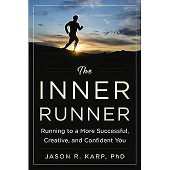 The Inner Runner: Running to a�More Successful, Creative, and�Confident You