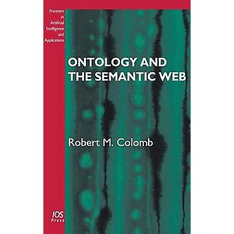Ontology and the Semantic Web by Colomb & Robert M.