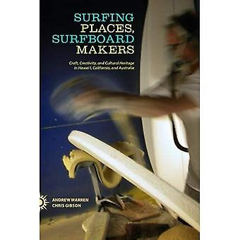 Surfing Places, Surfboard Makers: Craft, Creativity, and Cultural Heritage in Hawai'i, California, and Australia