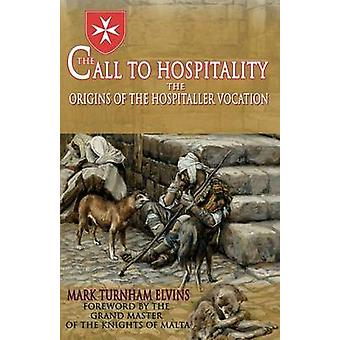 The Call to Hospitality The Origins of the Hospitaller Vocation by Elvins & Mark Turnham