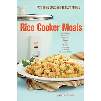 Rice Cooker Meals Fast Home Cooking for Busy People by Bertrand & Neal