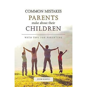 Common Mistakes Parents Make About Their Children With tips for parenting by Kasali & Fatai