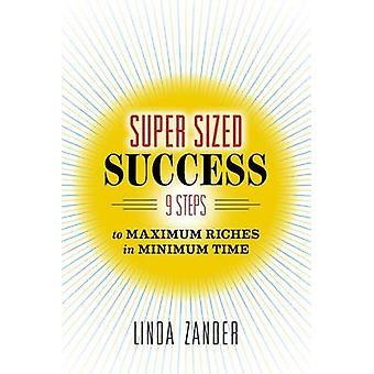 SUPER SIZED SUCCESS 9 Schritte zu maximalem Reichtum in minimaler Zeit von Linda & Zander