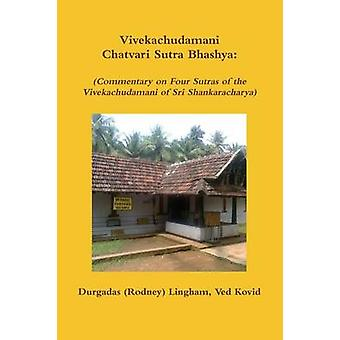 Vivekachudamani Chatvari Sutra Bhashya  Commentary on Four Sutras of the Vivekachudamani of Sri Shankaracharya by Lingham & Durgadas Rodney