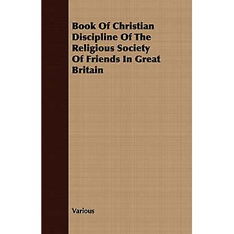 Book Of Christian Discipline Of The Religious Society Of Friends In Great Britain by Various