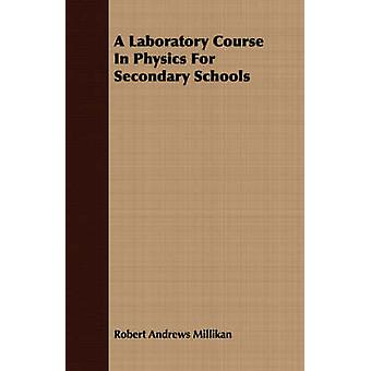 A Laboratory Course in Physics for Secondary Schools by Millikan & Robert Andrews