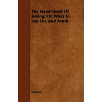 The HandBook of Joking Or What to Say Do and Avoid by Various