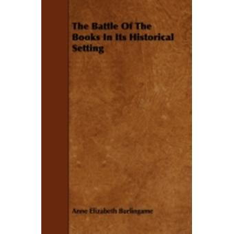 The Battle Of The Books In Its Historical Setting by Burlingame & Anne Elizabeth