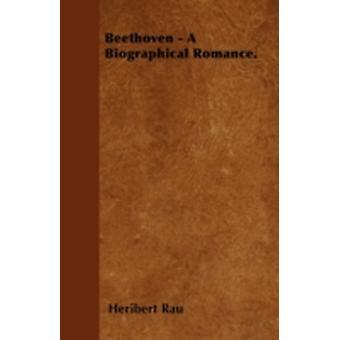 Beethoven  A Biographical Romance. by Rau & Heribert