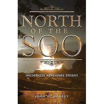 North of the Soo Wilderness Adventure Stories by Gearey & John H.