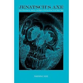 Jenatschs Axe Social Boundaries Identity and Myth in the Era of the Thirty Years War by Head & Randolph C.