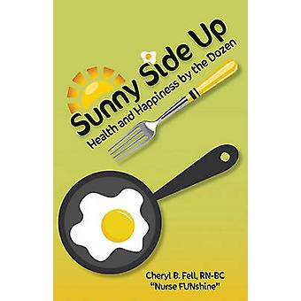 Sunny Side Up Health and Happiness by the Dozen by Fell & Cheryl