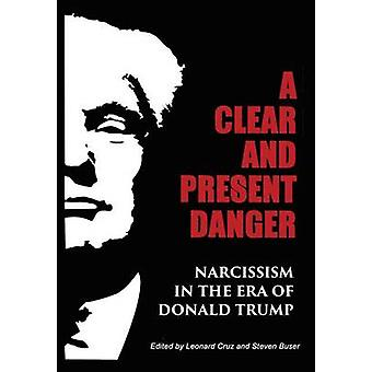 A Clear and Present Danger Narcissism in the Era of Donald Trump Hardcover by Buser & Steven