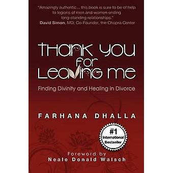 Thank You for Leaving Me Finding Divinity and Healing in Divorce by Dhalla & Farhana