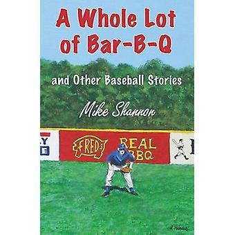 A Whole Lot of BarBQ and Other Baseball Stories by Shannon & Mike