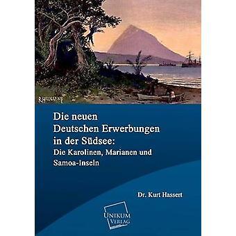 Die Neuen Deutschen Erwerbungen in Der Sudsee Die Karolinen Marianen Und SamoaInseln by Hassert & Kurt