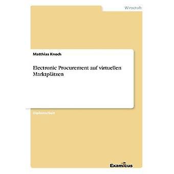 Electronic Procurement auf virtuellen Marktpltzen by Knoch & Matthias
