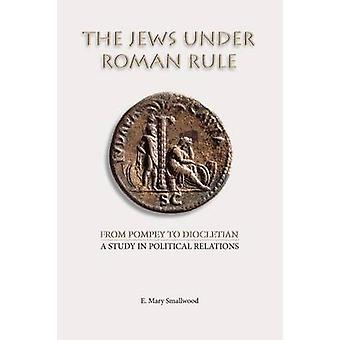 The Jews under Roman Rule From Pompey to Diocletian A Study in Political Relations by Smallwood & E. Mary