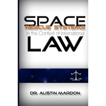 Space Rescue Systems in the Context of International Law by Mardon & Austin