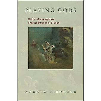 Playing Gods - Ovid's Metamorphoses and the Politics of Fiction by And