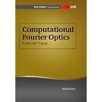 Computational Fourier Optics - A Matlab Tutorial by David G. Voelz - 9