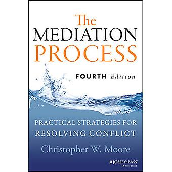 The Mediation Process - Practical Strategies for Resolving Conflict (4