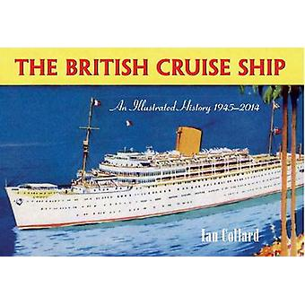 The British Cruise Ship an Illustrated History 1945-2014 by Ian Colla