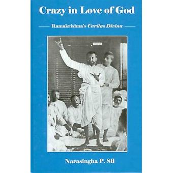 Crazy In Love Of God - Ramakrishna's Caritas Divina by Narasingha Pros