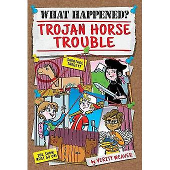 What Happened? Trojan Horse Trouble by  -Verity Weaver - 978163163423