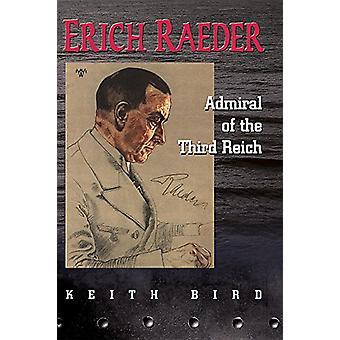 Erich Raeder - Ammiraglio del Terzo Reich di Keith Bird - 978168247349
