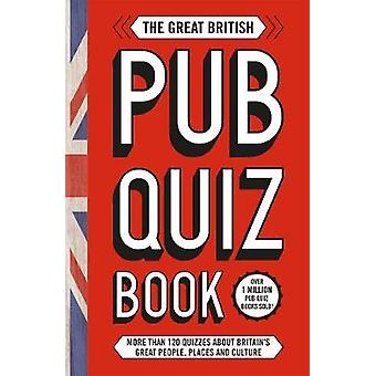 The Great British Pub Quiz Book - More than 120 quizzes about Great Br