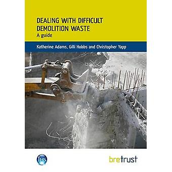 Dealing with Difficult Demolition Wastes - A Guide by Katherine Adams