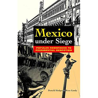Mexico Under Siege - Popular Resistance to Presidential Despotism by D