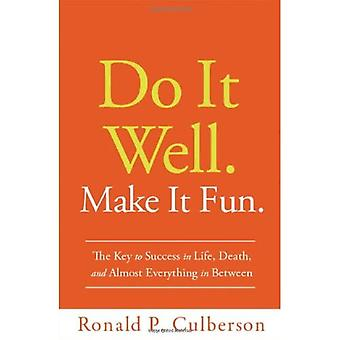 Do it Well. Make it Fun: The Key to Success in Life, Death, and Almost Everything in Between