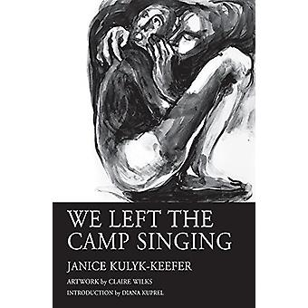 We Left the Camp Singing by Janice Kulyk Keefer - 9781550968026 Book