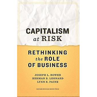 Capitalism at Risk  Rethinking the Role of Business by Joseph L Bower & Herman B Leonard & Lynn S Paine