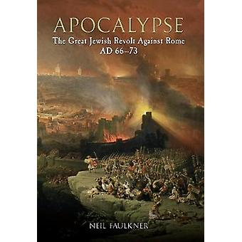 Apocalypse  The Great Jewish Revolt Against Rome AD 6673 by Neil Faulkner