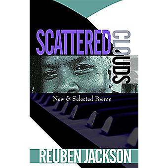 Scattered Clouds - New & Selected Poems by Reuben Jackson - 978194