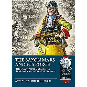 The Saxon Mars and His Force - The Saxon Army During the Reign of John