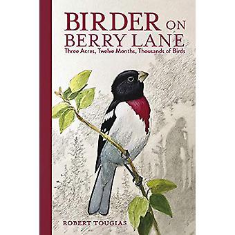 Birder on Berry Lane - Three Acres - Twelve Months - Thousands of Bird