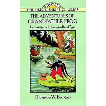 The Adventures of Grandfather Frog by Thornton W Burgess
