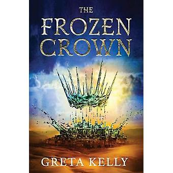 The Frozen Crown A Novel 1 Warrior Witch Duology 1