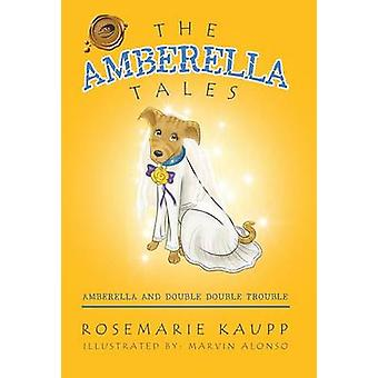 The Amberella Tales - Amberella and Double Double Trouble by Rosemarie